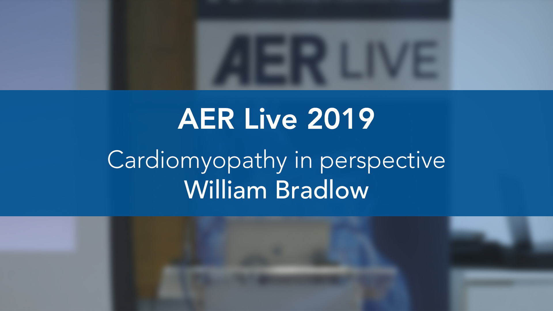 AER: Live 2019: Cardiomyopathy in perspective — William Bradlow