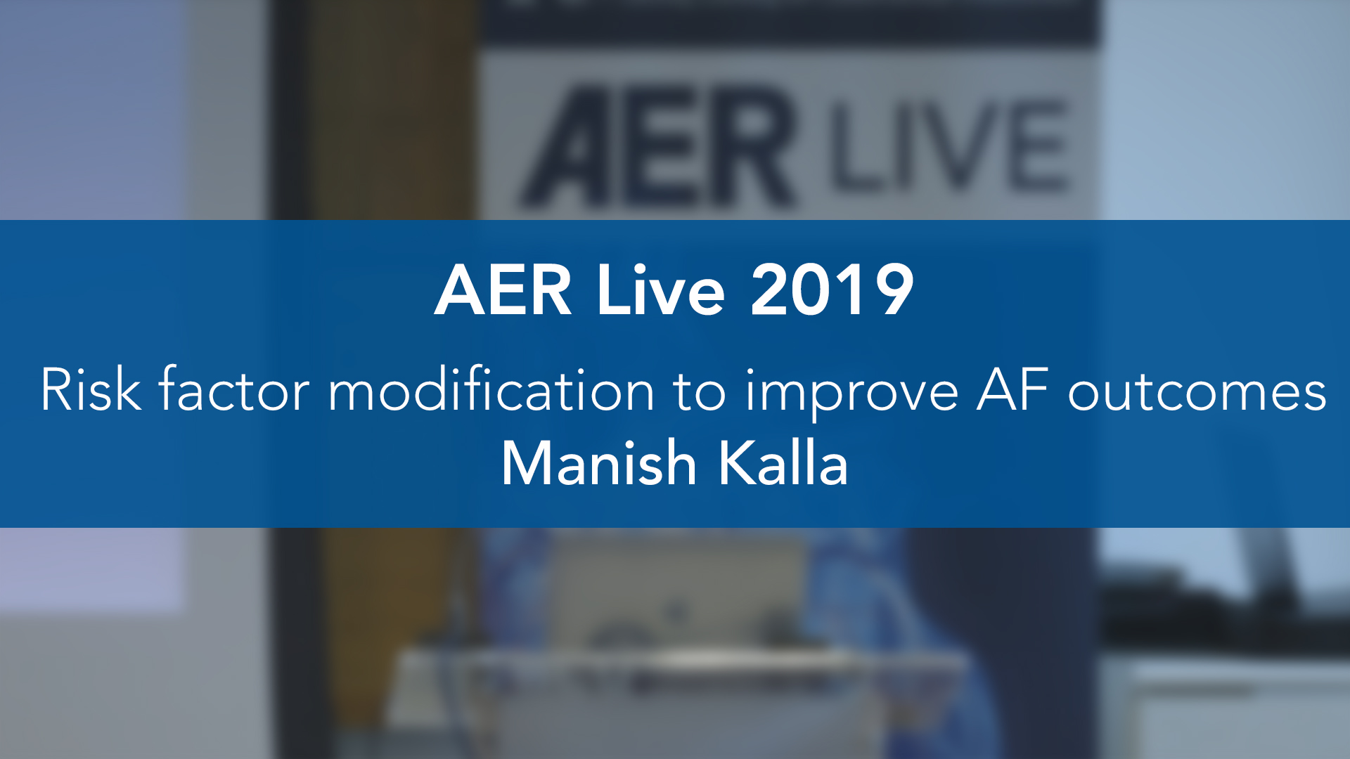 AER: LIVE 2019: Risk factor modification to improve AF outcomes — Dr Manish Kalla