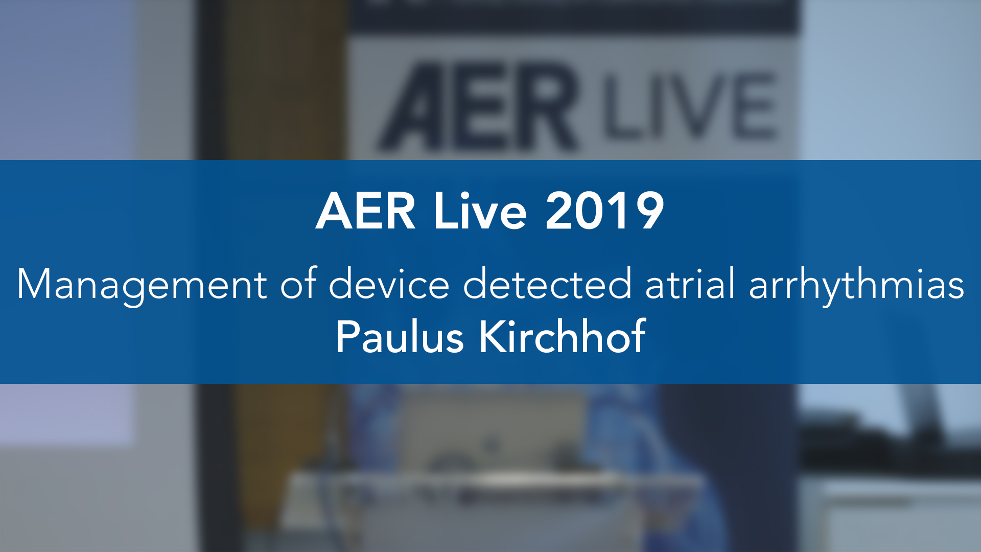 AER: Live 2019: Management of device detected atrial arrhythmias — Paulus Kirchhof