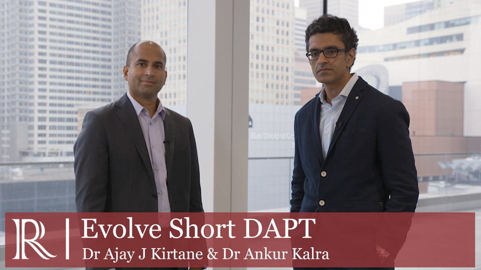 TCT 2019 : EVOLVE Short DAPT - Dr Ajay J Kirtane and Dr Ankur Kalra