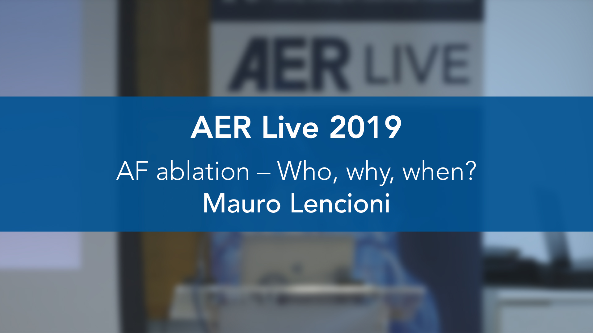 AER: Live 2019: AF ablation – Who, why, when? — Mauro Lencioni