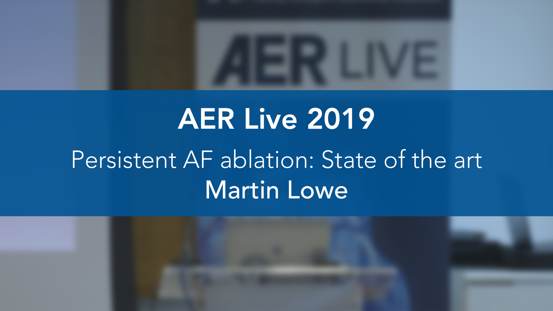 AER Live 2019: Persistent AF ablation: State of the art — Martin Lowe