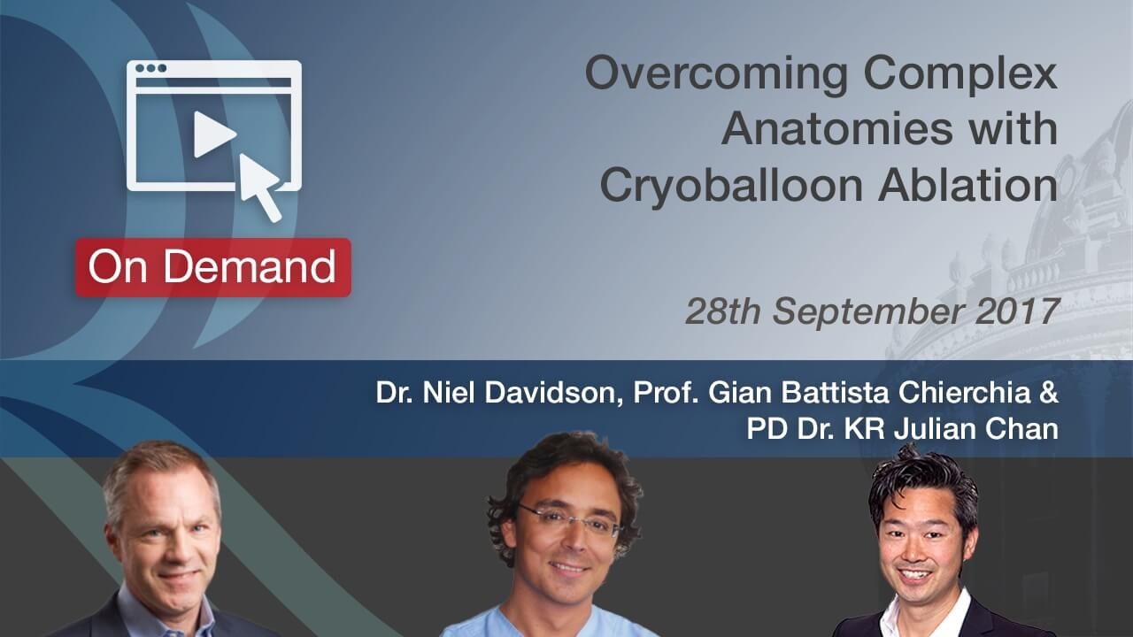 Complex Anatomies with Cryoballoon Ablation - Dr. Neil Davidson, Prof. Gian Battista Chierchia, PD Dr. KR Julian Chun