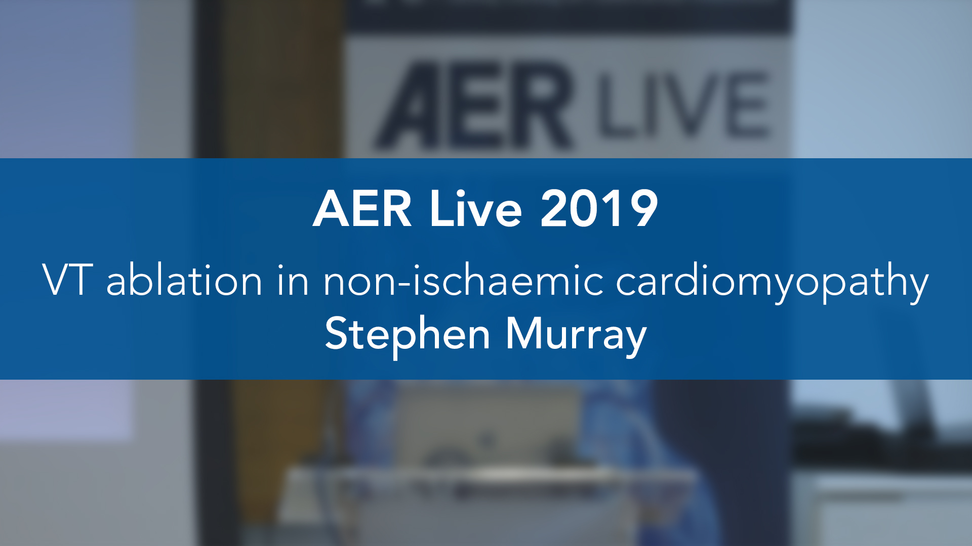 AER: Live 2019: VT ablation in non-ischaemic cardiomyopathy — Steve Murray