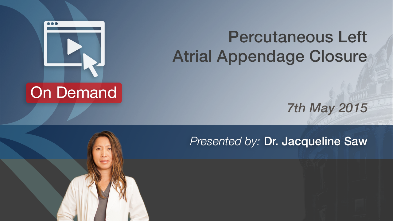 Percutaneous Left Atrial Appendage Closure - Dr. Jacqueline Saw