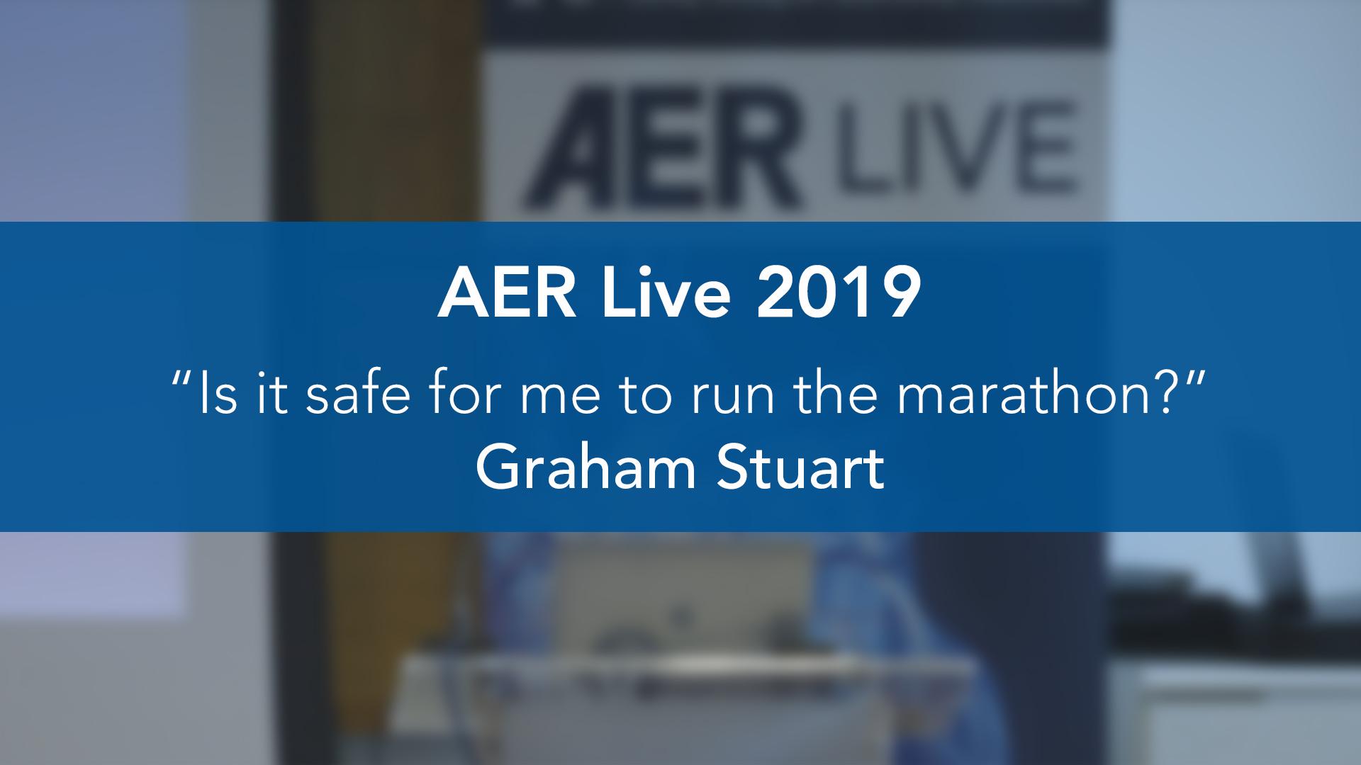 AER: Live 2019: Is it safe for me to run the marathon? — Graham Stuart
