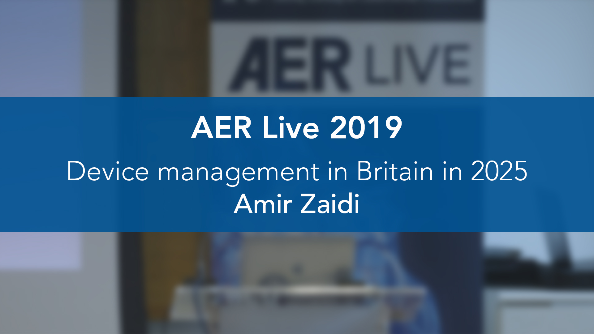 AER: Live 2019: Device management in Britain in 2025 —Amir Zaidi