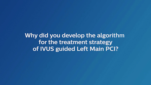 Why Did You Develop The Algorithm For The Treatment Strategy Of IVUS Guided Left Main PCI?