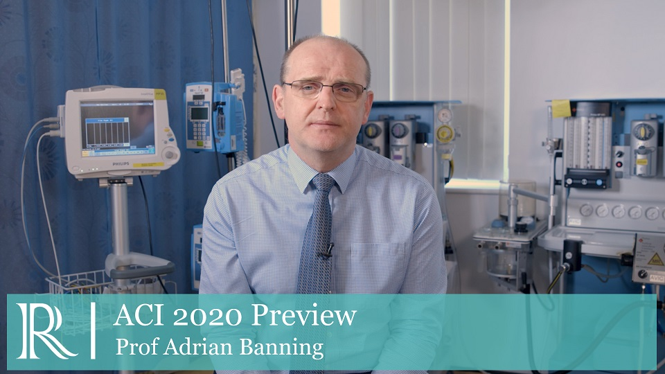 ACI 2020 Preview - Prof Adrian Banning