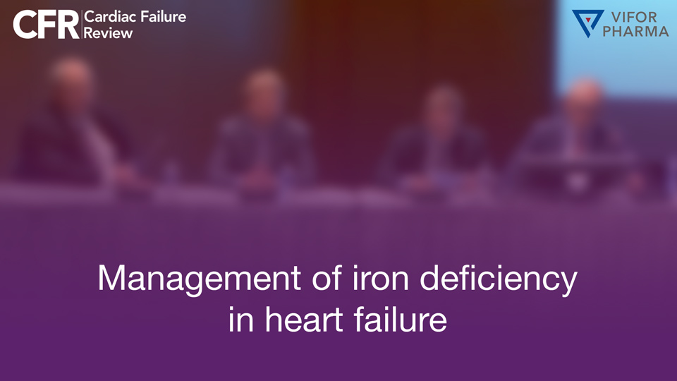 HFA 2019: Management of iron deficiency in heart failure: implementing best practices to improve patient outcomes