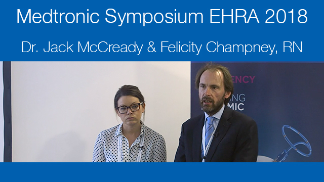 Medtronic sponsored sessions at EHRA 2018 - Dr. Jack McCready & Felicity Champney, RN