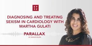 32: Diagnosing and treating sexism in cardiology with Martha Gulati