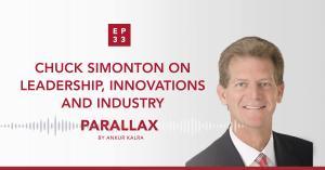 33: Chuck Simonton on Leadership, Innovations and Industry
