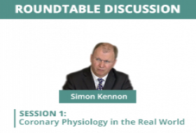 Coronary Physiology Round Table with Simon Kennon